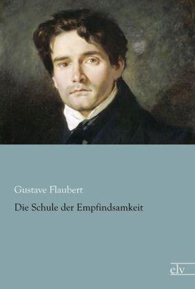 Die Schule der Empfindsamkeit - Flaubert, Gustave