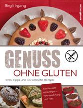 Genuss ohne Gluten - Infos, Tipps und 100 köstliche Rezepte - Birgit Irgang