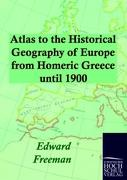 Atlas to the Historical Geography of Europe from Homeric Greece until 1900