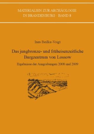 Das jungbronze- und früheisenzeitliche Burgzentrum von Lossow - VML Verlag Marie Leidorf