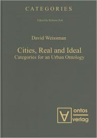 Cities, Real and Ideal: Categories for an Urban Ontology - David Weissman