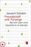 Janosch Schobin: Freundschaft und Fürsorge