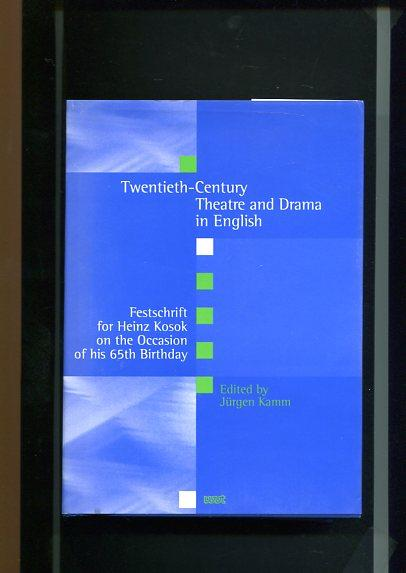 Twentieth-Century Theatre and Drama in English: Festschrift for Heinz Kosok on the Occasion of his 65th Birthday