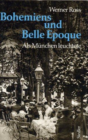 Bohemiens und Belle Epoque - Als München leuchtete - Ross, Werner