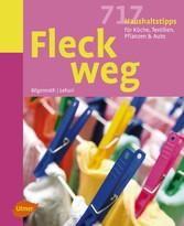 Fleck weg! - 717 Haushaltstipps für Küche, Textilien, Pflanzen & Auto - Lianne Bilgenroth, Gabriele Lehari