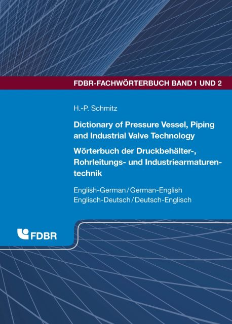 Dictionary of Pressure Vessel, Piping and Industrial Valve Technology / Wörterbuch der Druckbehälter-, Rohrleitungs- und Industriearmaturentechnik... - Vulkan Verlag