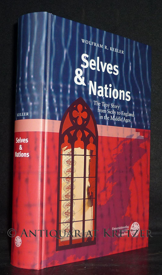 Selves & Nations. The Troy Story From Sicily to England in the Middle Ages. [Von Wolfgang R. Keller]. (= Britannica et Americana; Folge 3, Band 25). - Keller, Wolfram R