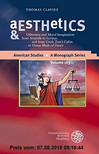 Gebr. - Aesthetics & Ethics: Otherness and Moral Imagination from Aristotle to Levinas and from  Uncle Tom´s Cabin to House Made of Dawn (American Stu