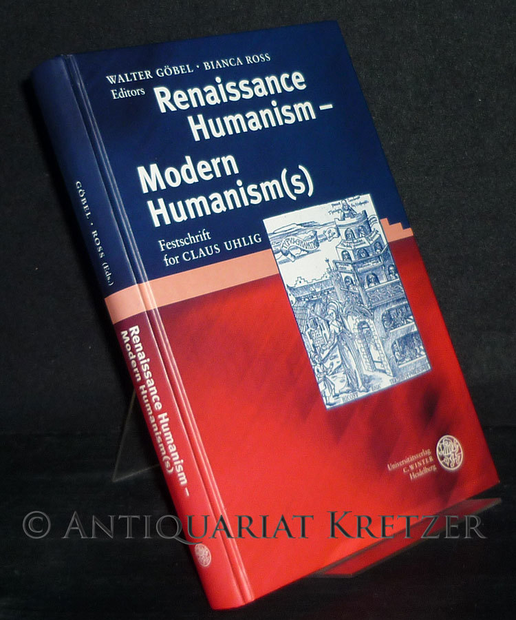 Renaissance Humanism - Modern Humanism(s). Festschrift for Claus Uhlig. Edited by Walter Göbel und Bianca Ross. (= Anglistische Forschungen, Band 301). - Göbel, Walter (Ed.) and Bianca Ross (Ed.)