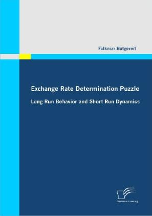 Exchange Rate Determination Puzzle: Long Run Behavior and Short Run Dynamics - Falkmar Butgereit