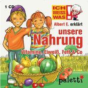 Melle, Siegfried: Ich weiß was - Albert E. erklärt unsere Nahrung: Vitamine, Eiweiß, Fett Co.