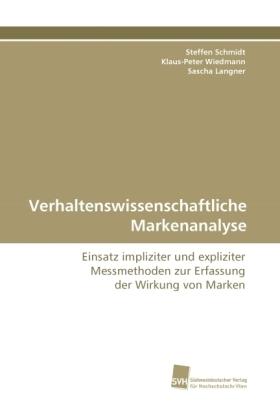 Verhaltenswissenschaftliche Markenanalyse - Einsatz impliziter und expliziter Messmethoden zur Erfassung der Wirkung von Marken - Schmidt, Steffen / Wiedmann, Klaus-Peter / Langner, Sascha