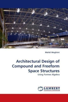 Architectural Design of Compound and Freeform Space Structures - Using Formex Algebra - Moghimi, Mahdi