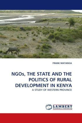 NGOs, THE STATE AND THE POLITICS OF RURAL DEVELOPMENT IN KENYA - A STUDY OF WESTERN PROVINCE - Matanga, Frank