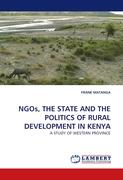 NGOs, THE STATE AND THE POLITICS OF RURAL DEVELOPMENT IN KENYA