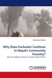 Why Does Exclusion Continue in Nepal's Community Forestry? - Manohara Khadka