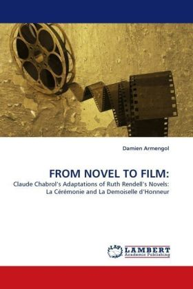 FROM NOVEL TO FILM: - Claude Chabrol s Adaptations of Ruth Rendell s Novels: La Cérémonie and La Demoiselle d Honneur - Armengol, Damien