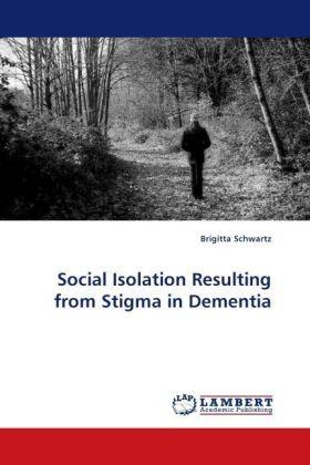 Social Isolation Resulting from Stigma in Dementia - Schwartz, Brigitta