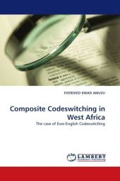 Composite Codeswitching in West Africa - Evershed Kw. Amuzu