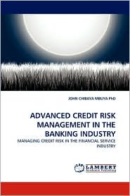ADVANCED CREDIT RISK MANAGEMENT IN THE BANKING INDUSTRY - JOHN CHIBAYA MBUYA  PhD