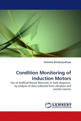 Condition Monitoring of Induction Motors - Use of Artificial Neural Networks in fault diagnosis, by analysis of data collected from vibration and current sensors - Bandyopadhyay, Rubenka
