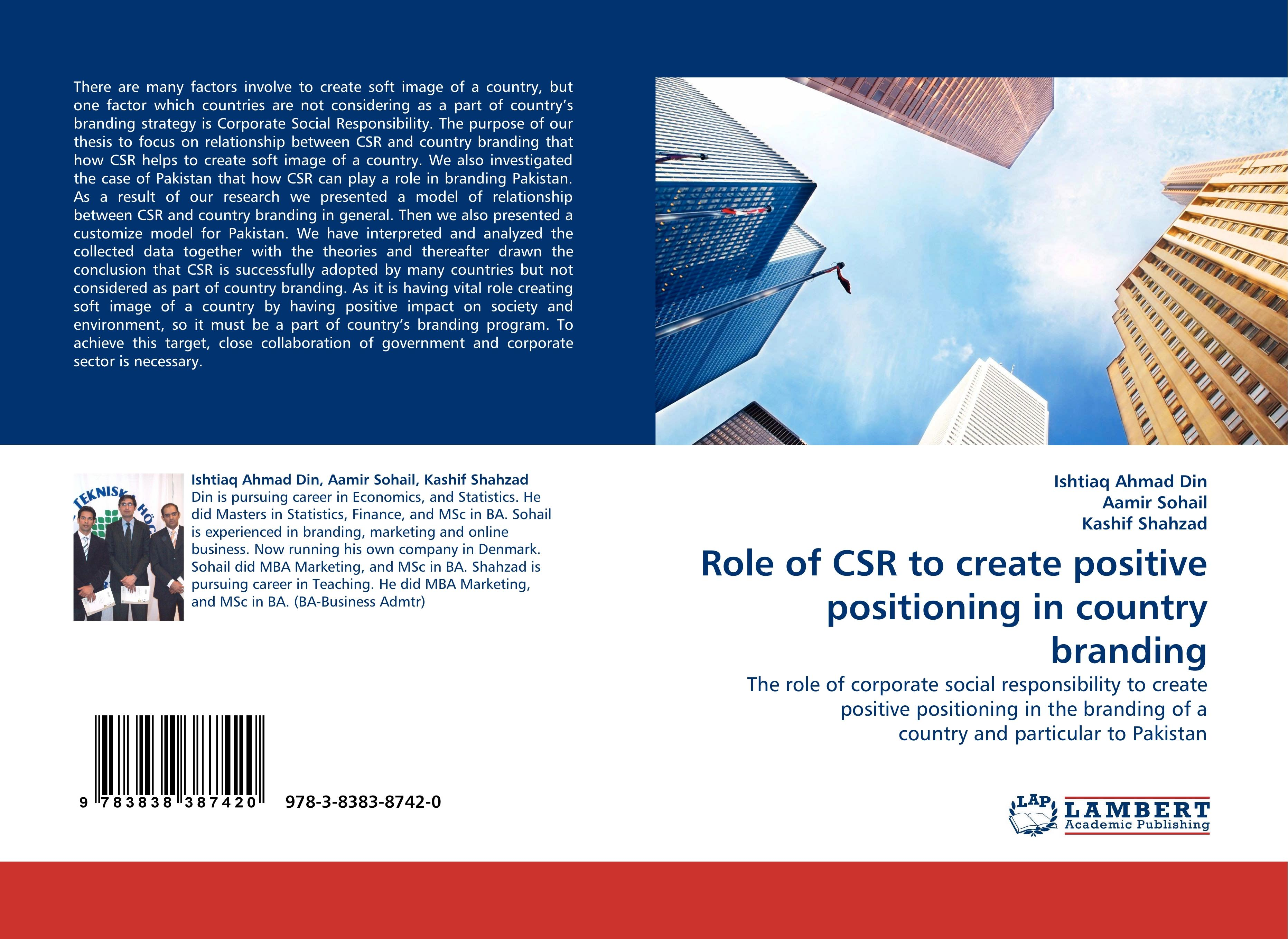 Role of CSR to create positive positioning in country branding  The role of corporate social responsibility to create positive positioning in the branding of a country and particular to Pakistan - Din, Ishtiaq Ahmad