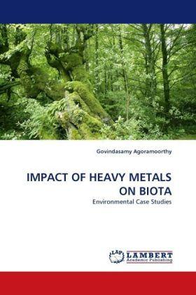 IMPACT OF HEAVY METALS ON BIOTA - Environmental Case Studies - Agoramoorthy, Govindasamy