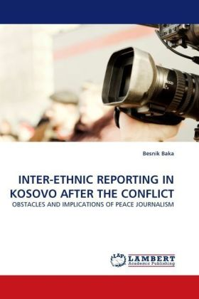 INTER-ETHNIC REPORTING IN KOSOVO AFTER THE CONFLICT - OBSTACLES AND IMPLICATIONS OF PEACE JOURNALISM - Baka, Besnik