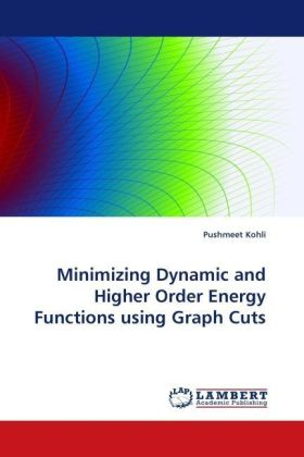 Minimizing Dynamic and Higher Order Energy Functions using Graph Cuts - Kohli, Pushmeet