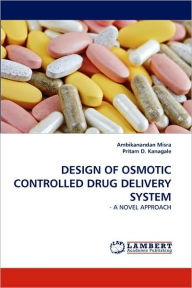 Design of Osmotic Controlled Drug Delivery System - Ambikanandan Misra