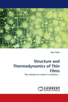 Structure and Thermodynamics of Thin Films - The solution to what's in solution... - Yefet, Shai