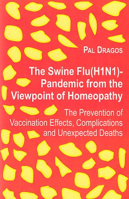 The Swine Flu (H1N1)-Pandemic from the Viewpoint of Homeopathy - The Prevention of Vaccination Effects, Complications and Unexpected Deaths. 1. Aufl. - Dragos, Pal (Verfasser)