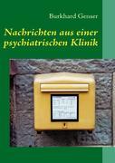 Genser, Burkhard: Nachrichten aus einer psychiatrischen Klinik