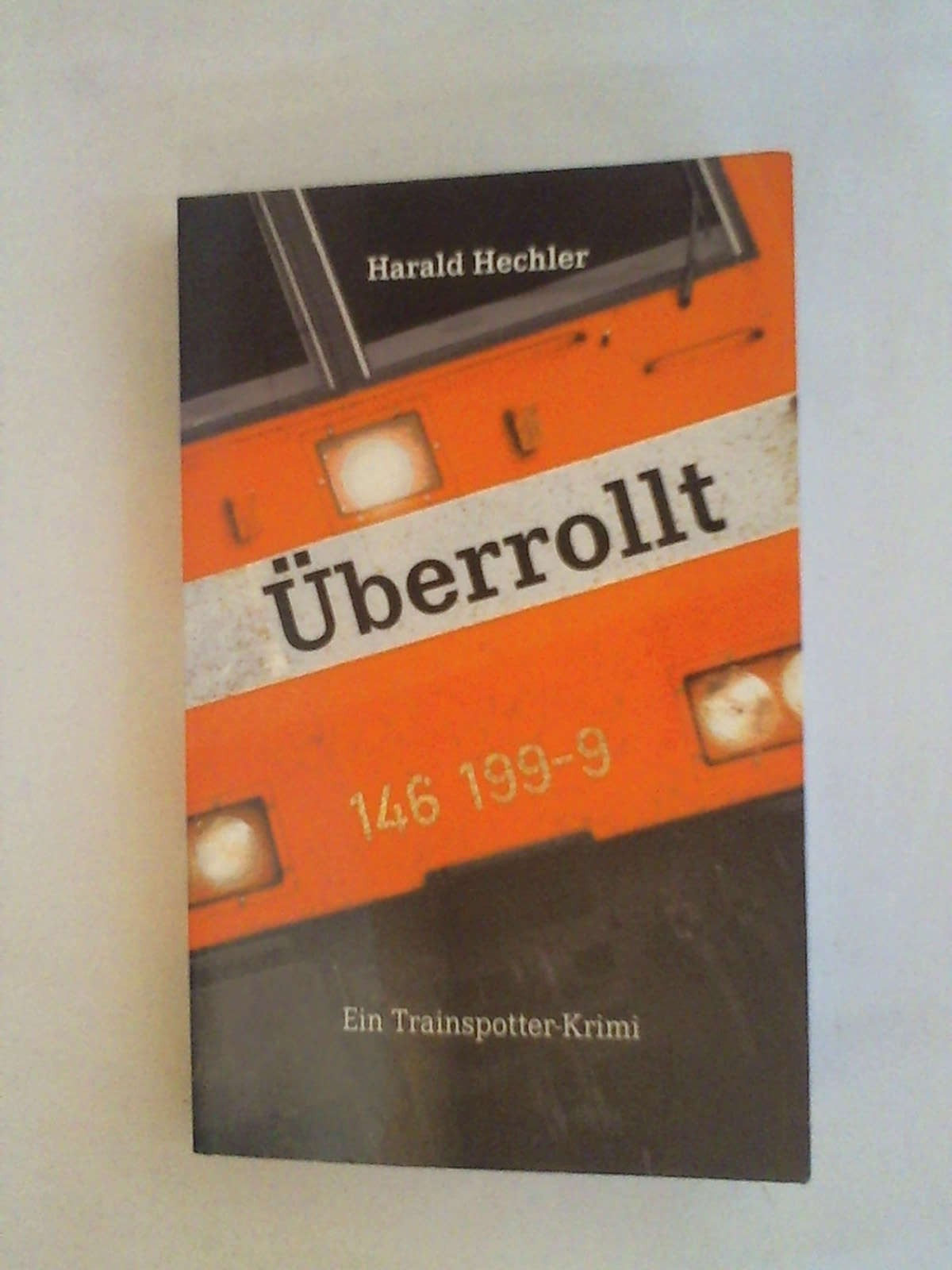 Überrollt: Ein Trainspotter-Krimi - Harald Hechler