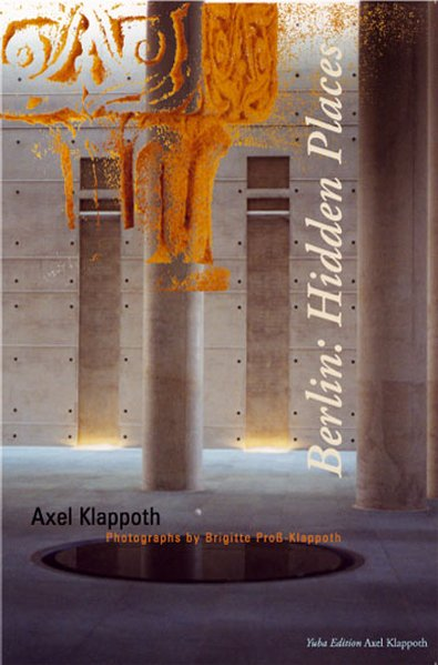 Berlin: Hidden Places als Buch von Axel Klappoth - Yuba Edition