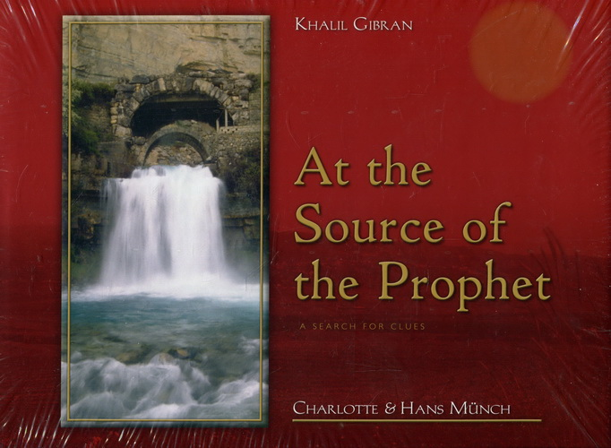 At the Source of the Prophet: A Search for Clues - Gibran, Khalil / Münch, Charlotte und Hans