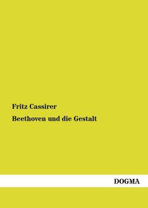 Beethoven und die Gestalt - Ein Kommentar - Cassirer, Fritz