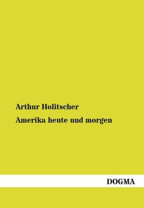 Amerika heute und morgen - Reiseerlebnisse - Holitscher, Arthur
