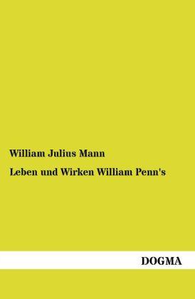 Leben und Wirken William Penn's