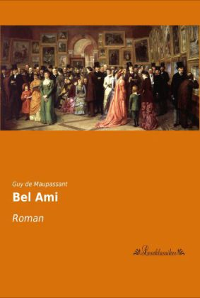 Bel Ami - Roman - Maupassant, Guy de