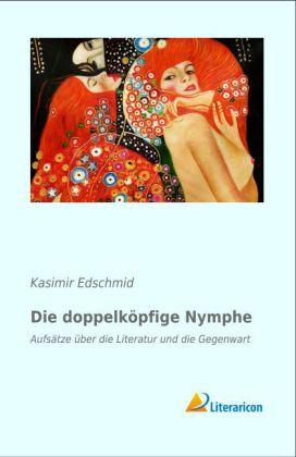 Die doppelköpfige Nymphe - Aufsätze über die Literatur und die Gegenwart - Schmid, Eduard
