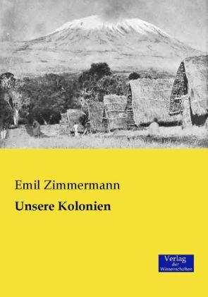 Unsere Kolonien - Zimmermann, Emil