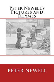 Peter Newell's Pictures and Rhymes: The original edition of 1903 - Peter Newell