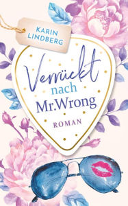 Verrückt nach Mr. Wrong: Liebesroman Karin Lindberg Author