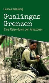 Gualingas Grenzen - Eine Reise durch den Amazonas - Hannes Krakolinig