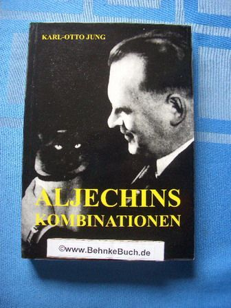 Aljechins Kombinationen. - Jung, Karl-Otto.