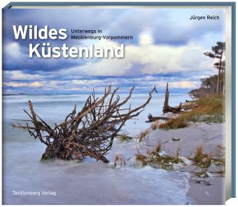 Wildes Küstenland - Unterwegs in Mecklenburg-Vorpommern - Reich, Jürgen