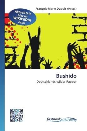 Bushido - Deutschlands wilder Rapper - Dupuis, François-Marie (Hrsg.)
