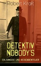 Detektiv Nobodys Erlebnisse und Reiseabenteuer (Gesamtausgabe: Band 1 bis 8) - Krimi-Klassiker - Robert Kraft
