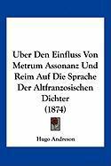 Uber Den Einfluss Von Metrum Assonanz Und Reim Auf Die Sprache Der Altfranzosischen Dichter (1874) - Andreson, Hugo